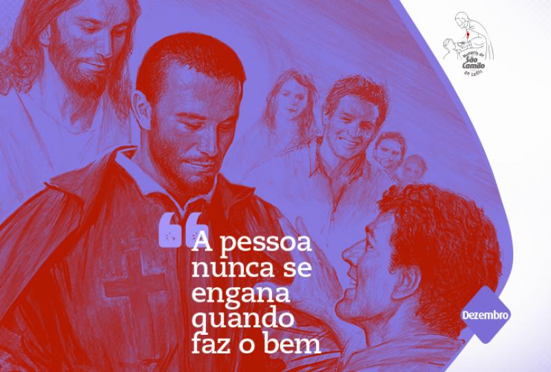 Memória de São Camilo | Dezembro: A pessoa nunca se engana quando faz o bem (São Camilo)